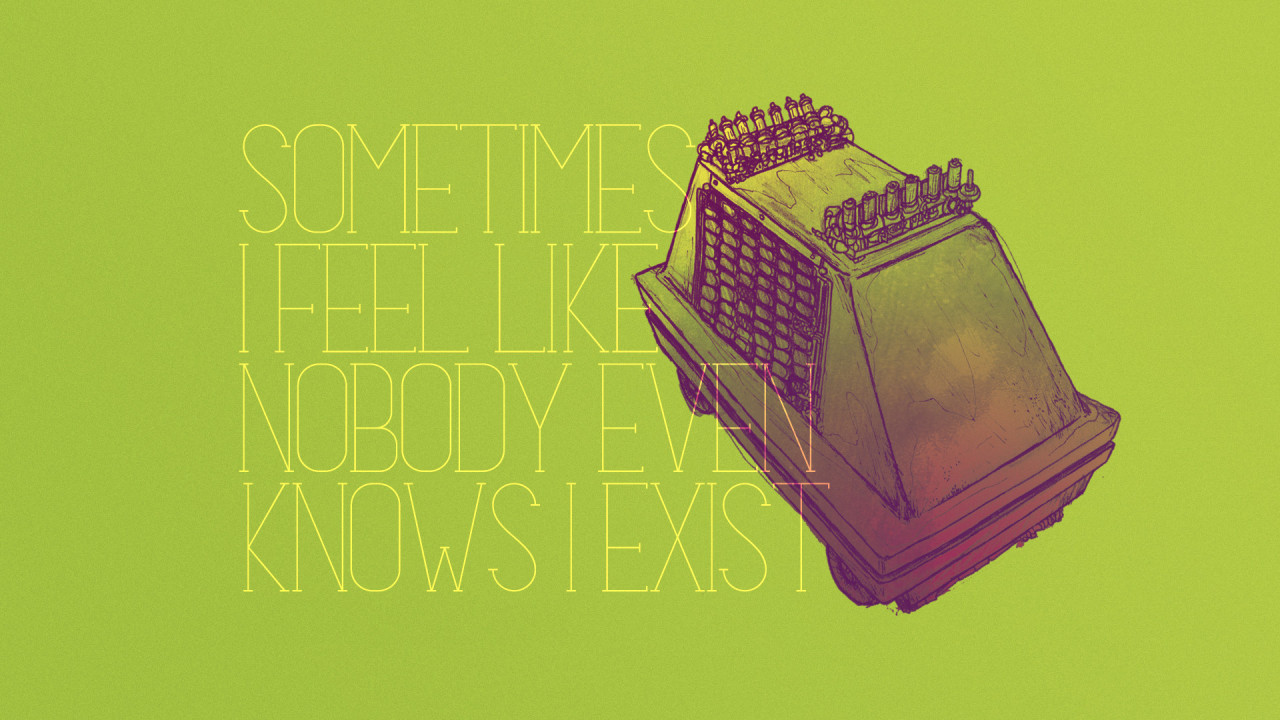 Nobody knows I exist