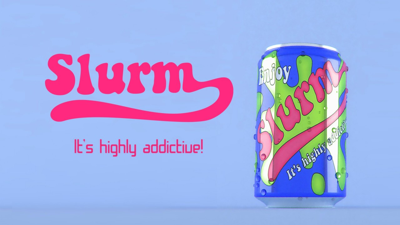 Slurm it is highly addictive